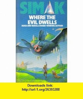 Where the Evil Dwells (9780749300791) Clifford D. Simak , ISBN-10: 0749300795  , ISBN-13: 978-0749300791 ,  , tutorials , pdf , ebook , torrent , downloads , rapidshare , filesonic , hotfile , megaupload , fileserve
