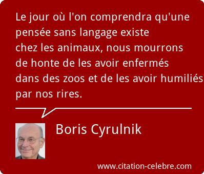 Boris Cyrulnik. Je dirai que leur langage est d'une autre nature que le langage humain.
