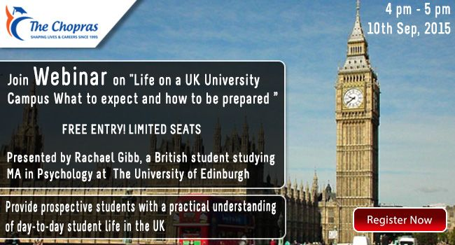 "#‎WebinarAlert‬ - Attend The Chopras Exclusive Webinar on ""Life on a UK University Campus What to expect and how to be prepared "" on September 10th, 2015 at 4pm - 5pm. Registration Link: https://attendee.gotowebinar.com/register/7797569707384792066   ‪#‎FreeRegistration‬ - ‪#‎LimitedSeats‬ ‪#‎UKWebinar‬"