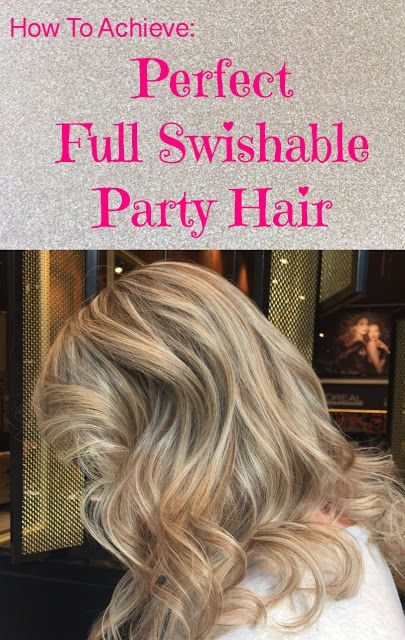 How to achieve luxurious full swishable hair - the perfect 'party do'!