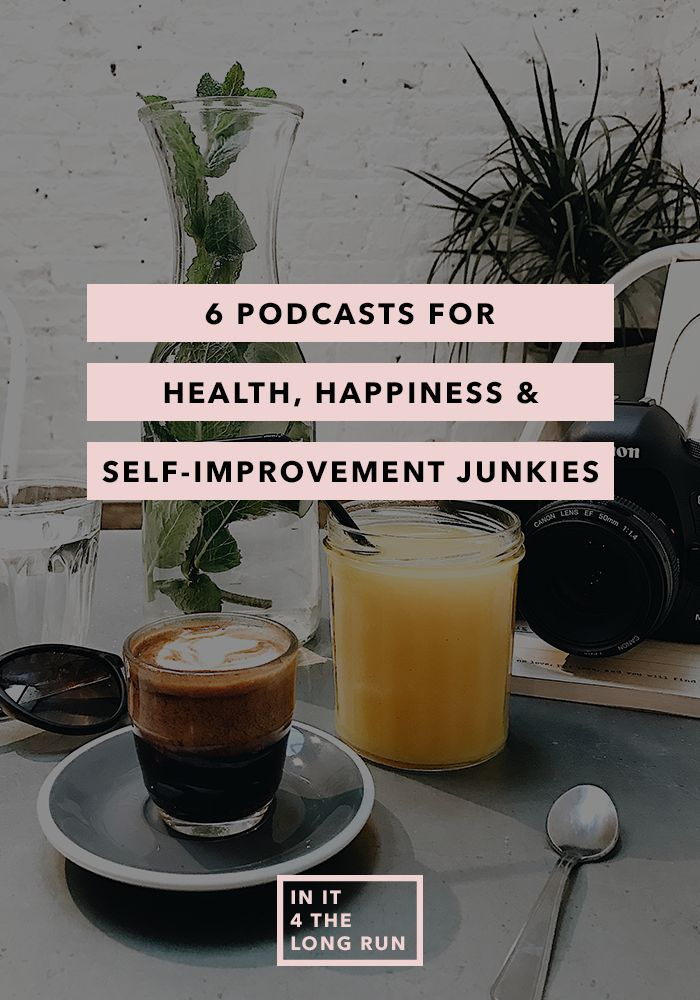 6 podcasts for health, happiness, and self improvement junkies. These podcasts will educate and inspire you to be the happiest version of yourself.