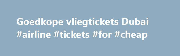 Goedkope vliegtickets Dubai #airline #tickets #for #cheap http://cheap.nef2.com/goedkope-vliegtickets-dubai-airline-tickets-for-cheap/  #cheap tickets to dubai # *Vanaf-prijzen op retourbasis, incl. belastingen en toeslagen, excl. € 27,00 (1 pers.) – € 29,00 (2 pers.) boekingskosten en evt. bagagekosten. Vliegtickets Dubai Op slechts een paar uur vliegen bevindt zich een hele andere wereld! Dubai is één van de zeven Verenigde Arabische Emiraten en is het meest bekend door alle pracht en…