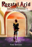 Regatul Arid - Soldatul Misterios - Partea a II-a, an ebook by Tina Silvens at Smashwords