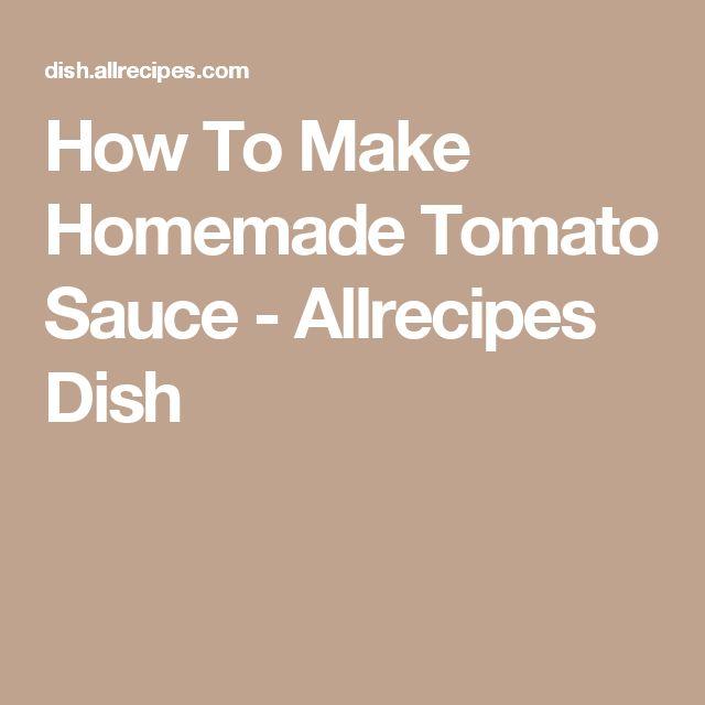 How To Make Homemade Tomato Sauce - Allrecipes Dish
