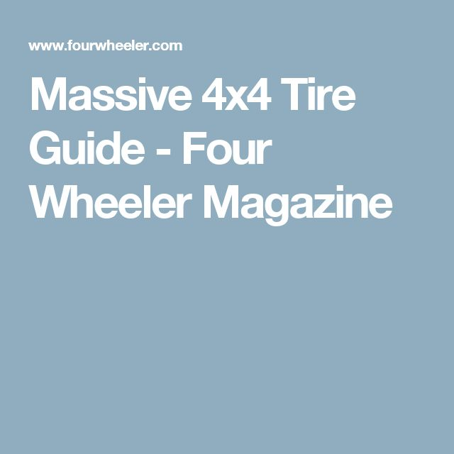 Massive 4x4 Tire Guide - Four Wheeler Magazine