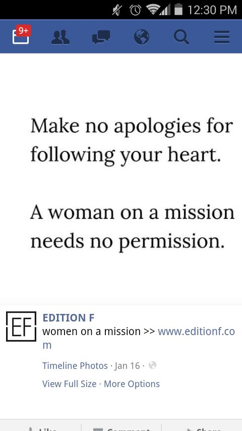 Make no apologies for following your heart. A woman on a mission needs no permission. Feminist