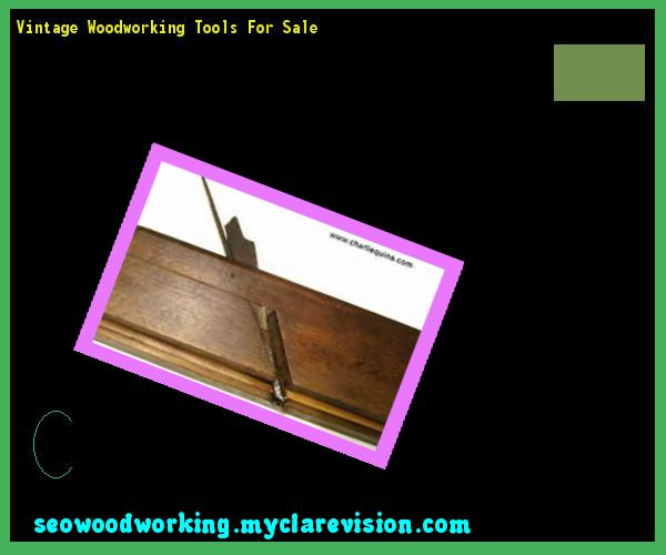 Vintage Woodworking Tools For Sale 122850 - Woodworking Plans and Projects!
