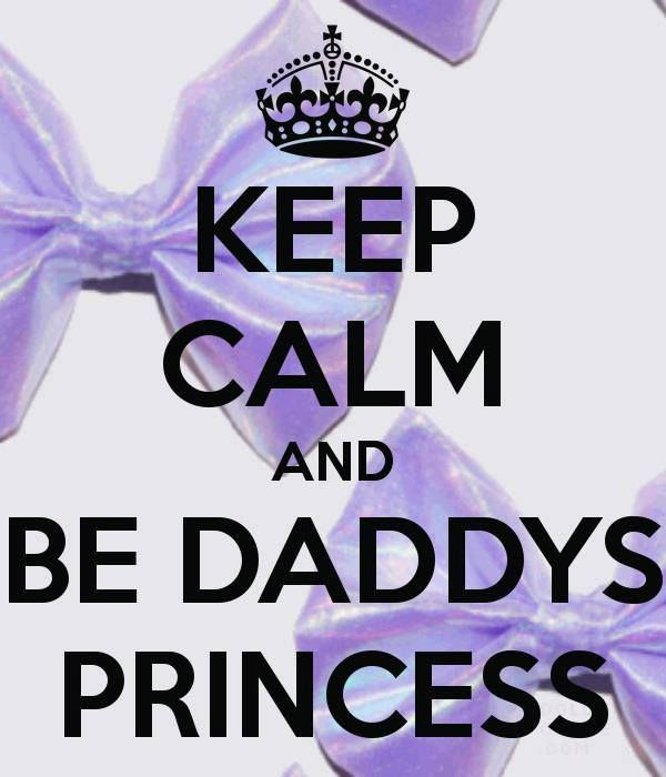 Keep calm and be daddys princess