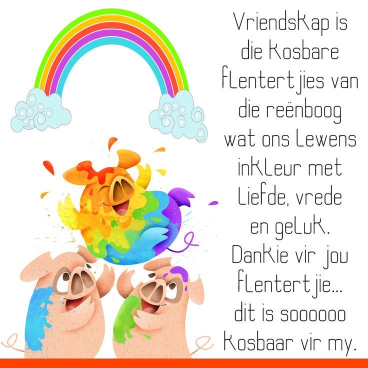 Vriendskap is die kosbare flentertjies van die reënboog wat ons lewens inkleur met liefde, vrede en geluk. Dankie vir jou flentertjie... dit is soooooo kosbaar vir my.