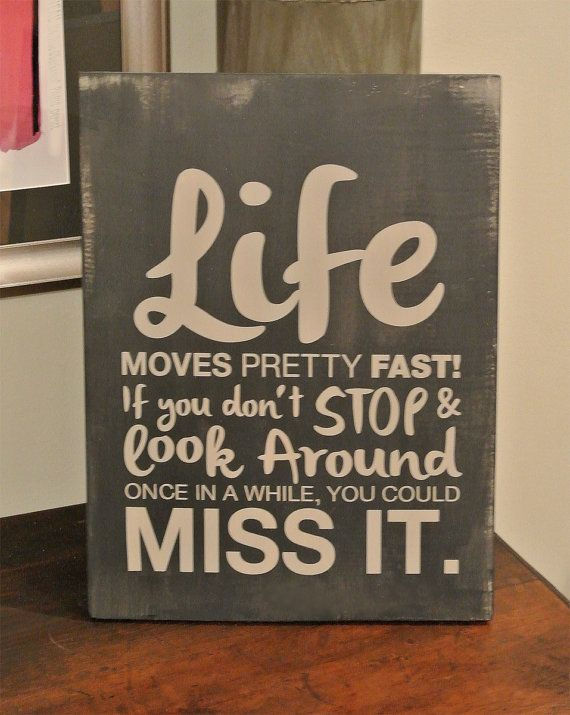Life moves pretty fast! If you don't stop and look around once in a while you could miss it. Ferris Buehler quote sign available on Etsy.