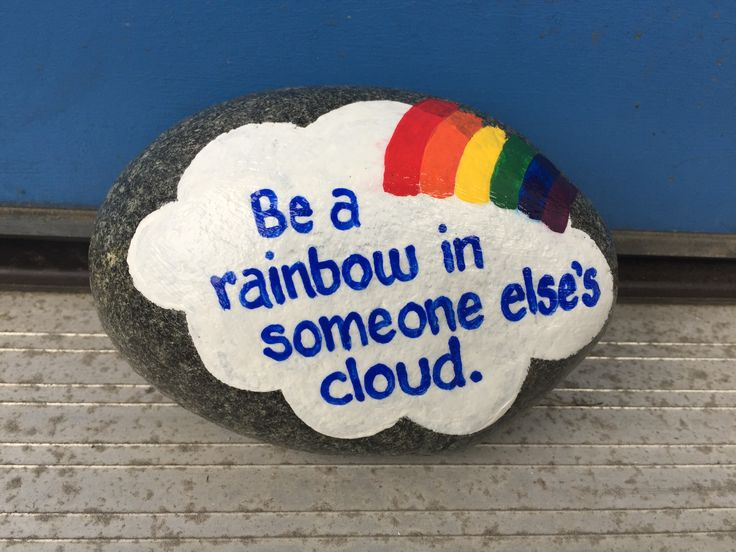 Be a rainbow in someone else's cloud. Hand painted rock by Caroline. The Kindness Rocks Project