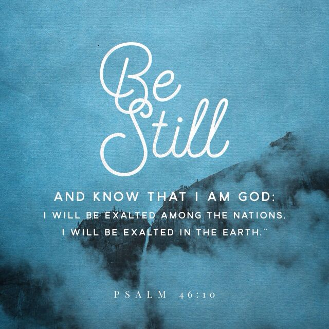 """Be still, and know that I am God! I will be honored by every nation. I will be honored throughout the world."" ‭‭Psalms‬ ‭46:10‬‬"