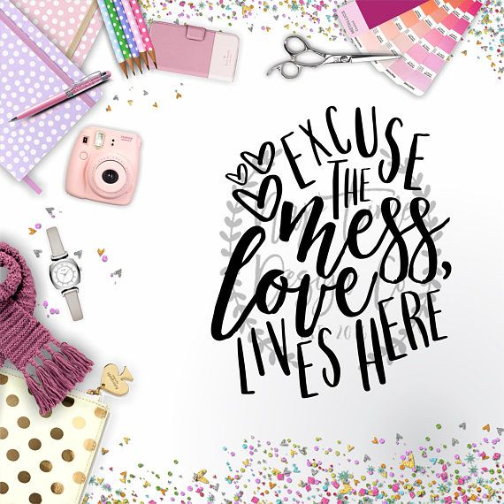 Excuse The Mess We Live Here Excuse The Mess Svg Excuse The Mess Love Lives Here Svg Sign Svg Mug Svg Love Lives Here Svg Family Svg With Images Cricut Explore