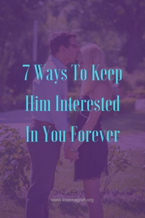 keep him interested in you