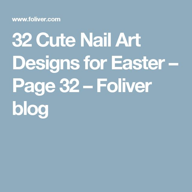 32 Cute Nail Art Designs for Easter – Page 32 – Foliver blog