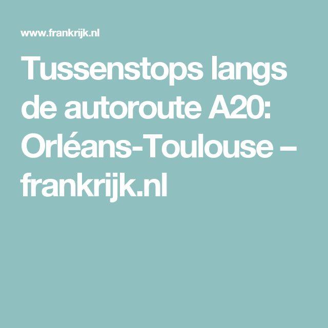 Tussenstops langs de autoroute A20: Orléans-Toulouse – frankrijk.nl