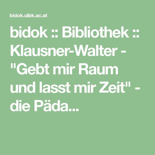 """bidok :: Bibliothek :: Klausner-Walter - """"Gebt mir Raum und lasst mir Zeit"""" - die Päda..."""