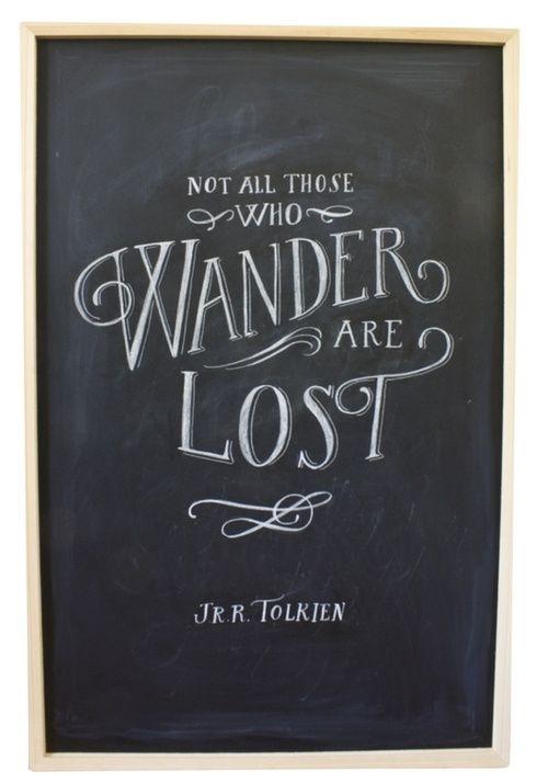Tolkien's Chalkboard WISDOM! lost JRRTolkien Tolkien quote wander