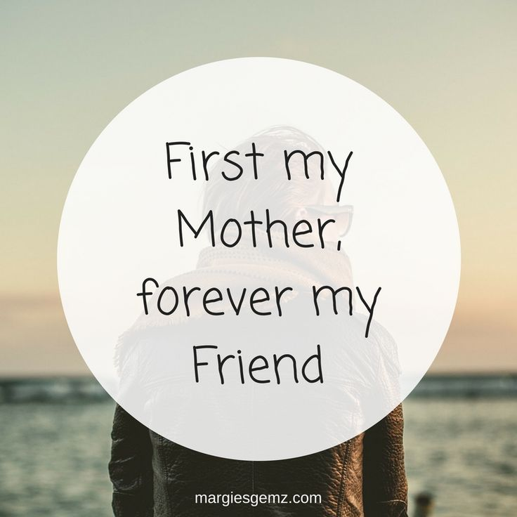 First my Mother, forever my Friend - we love  inspirational mother daughter quotes, too! Learn how to celebrate your mother daughter relationship at www.margiescreativegemz.com