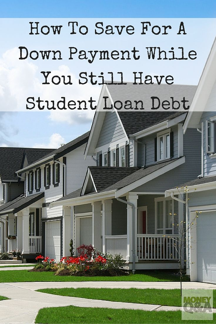 How To Save For A Down Payment With Student Loan Debt