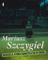 """Mariusz Szczygieł """"Niedziela, która zdarzyła się w środę"""", wyd. Czarne, 2011 (PL)"""