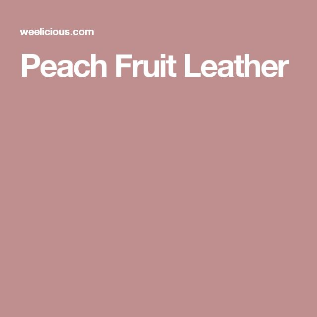 about Peach Fruit Leather on Pinterest | Peach Fruit, Fruit Leather ...