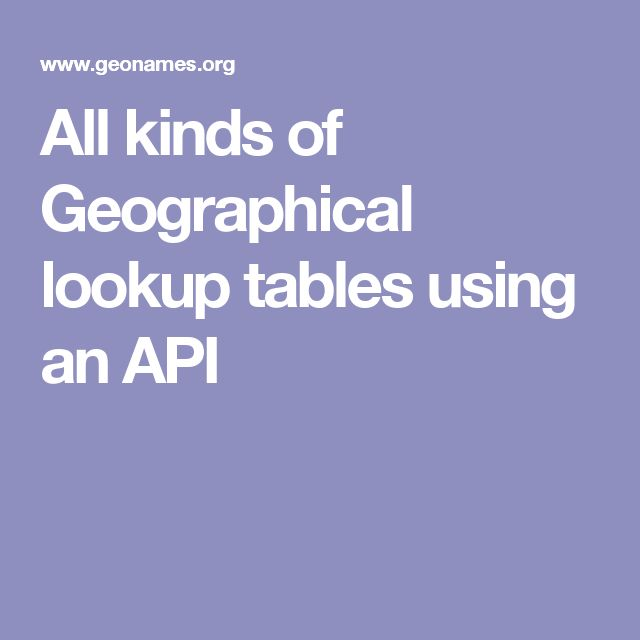 All kinds of Geographical lookup tables using an API