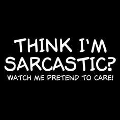 Sarcastic Quotes About Negative People | New Custom Screen Printed Tshirt Think I'm Sarcastic Watch Me Pretend ...