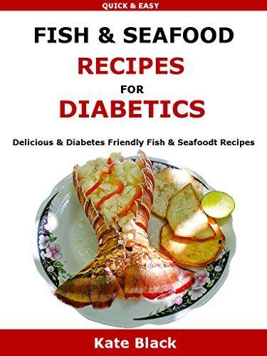 Fish & Seafood Recipes For Diabetics: Delicious & Diabetes Friendly Fish & Seafoodt Recipes by Kate Black http://www.amazon.co.uk/dp/B01APYYEHA/ref=cm_sw_r_pi_dp_jfHOwb02MHND2