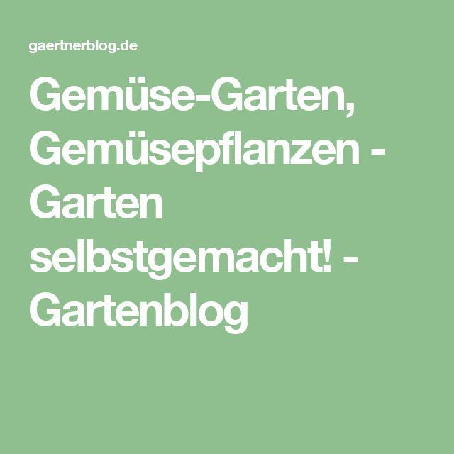 Gemüse-Garten, Gemüsepflanzen - Garten selbstgemacht! - Gartenblog