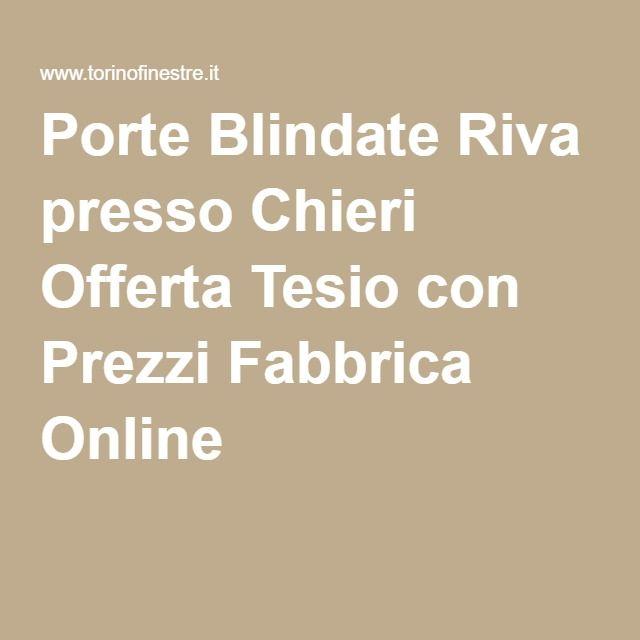 Porte Blindate Riva presso Chieri Offerta Tesio con Prezzi Fabbrica Online