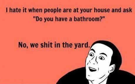 Do you have a bathroom? - Click image to find more hot Pinterest pins: Thoughts, So Funnies, Funnies Pictures, Yard, The Faces, Bathroom Humor, People, Funnies Stuff, True Stories