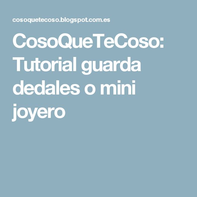 CosoQueTeCoso: Tutorial guarda dedales o mini joyero