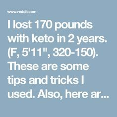 """I lost 170 pounds with keto in 2 years. (F, 5'11"""", 320-150). These are some tips and tricks I used. Also, here are some mistakes I made along the way! - keto"""