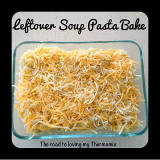 The road to loving my Thermomix: Leftover Soup Pasta Bake