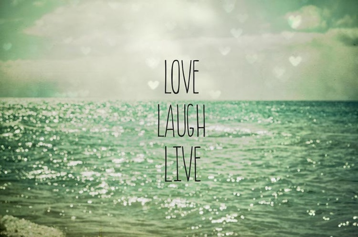 Love Laugh Live . seascape . quote . beach photography ...