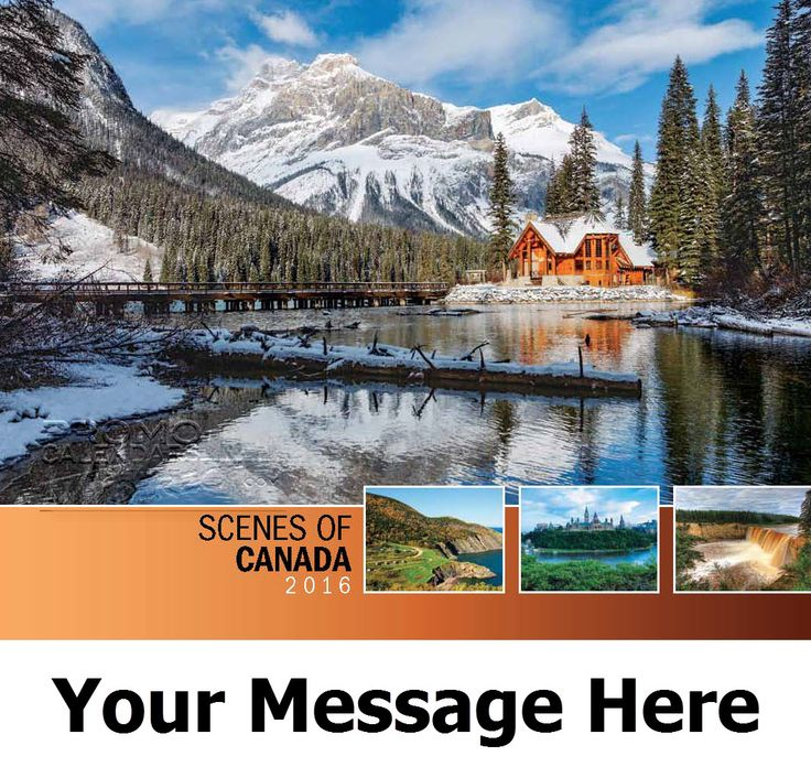 2016 Scenes of Canada - Canadian Scenic - Promotional Calendar Cover. Imprinted with your Business, Organization or Event Name and Logo As Low As 65¢. Available in French/English bilingual and English Only versions.