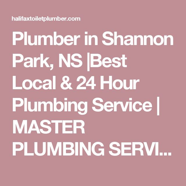 Plumber in Shannon Park, NS  Best Local & 24 Hour Plumbing Service   MASTER PLUMBING SERVICES   HALIFAX, DARTMOUTH & BEYOND