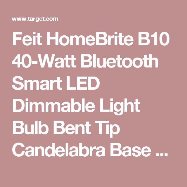 Feit HomeBrite B10 40-Watt Bluetooth Smart LED Dimmable Light Bulb Bent Tip Candelabra Base 3000K - Soft White : Target
