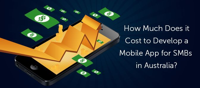 How Much Does it Cost to Develop a Mobile App for SMBs in Australia?