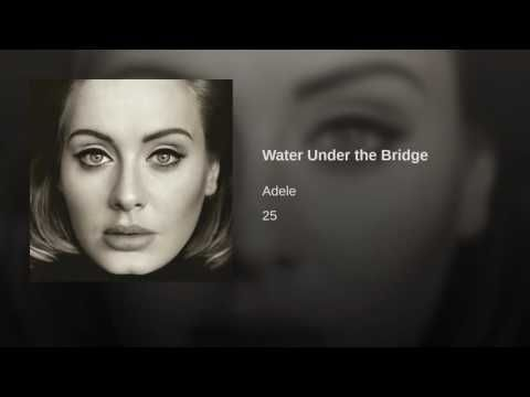 ADELE- Water Under The Bridge- one of my favorites by her.
