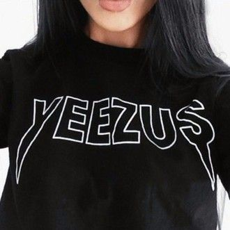 t-shirt black shirt shirt black quote on it yeezus yeezy tumblr tumblr girl tumblr shirt tumblr outfit winter outfits fall outfits indie grunge boho v…