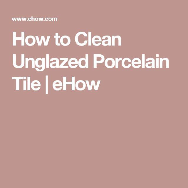 Cleaning Unglazed Ceramic Floor Tiles: How To Clean Unglazed Porcelain Tile