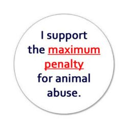 ~I support increasing the maximum penalty for animal abuse & enlarging the definition. -- MAKE IT A FELONY SO IT POPS UP ON EVERY SINGLE BACKGROUD CHECK THERE IS!~