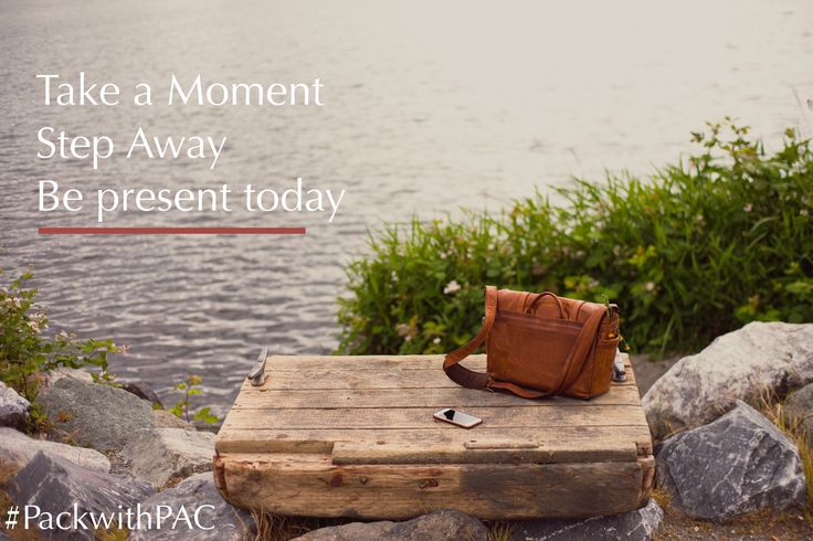 Always be prepared to enjoy a moment.