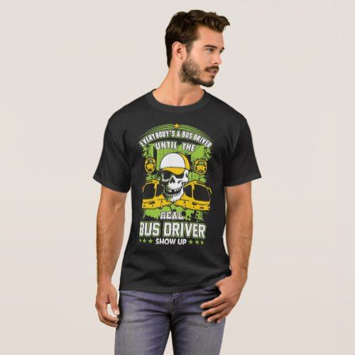 Everybody Is Bus Driver Until Real Shows Up Tshirt