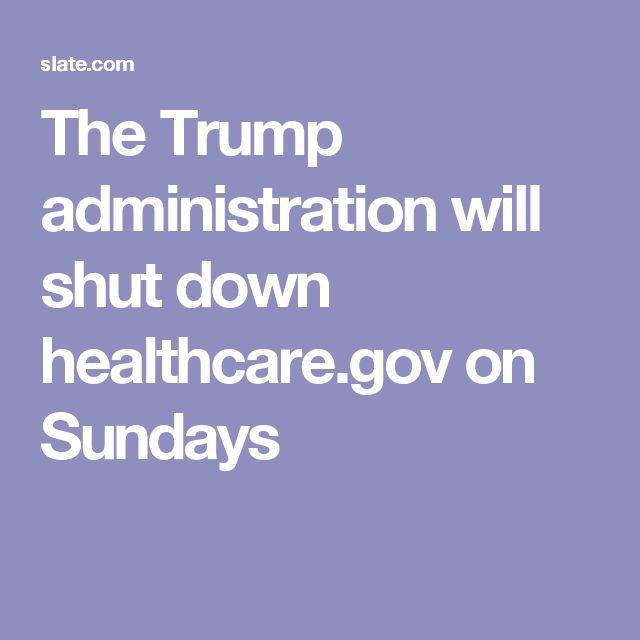 The Trump administration will shut down healthcare.gov on Sundays
