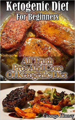Ketogenic Diet For Beginners: All Truth, Pros And Cons Of Ketogenic Diet: (low carbohydrate, high protein, low carbohydrate foods, low carb, low carb) ... Ketogenic Diet to Overcome Belly Fat) - Kindle edition by George Kinney. Health, Fitness & Dieting Kindle eBooks @ Amazon.com.
