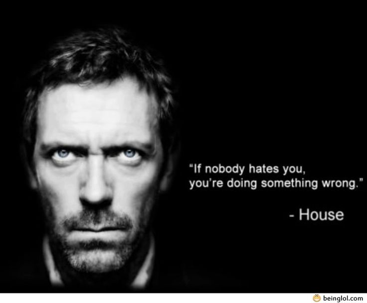 Dr. House Quote...good for parenting