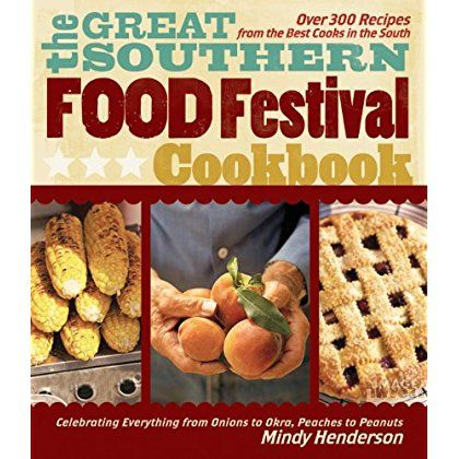 The Great Southern Food Festival Cookbook: Celebrating Everything from Peaches to Peanuts, Onions to Okra *** More info could be found at the image url.